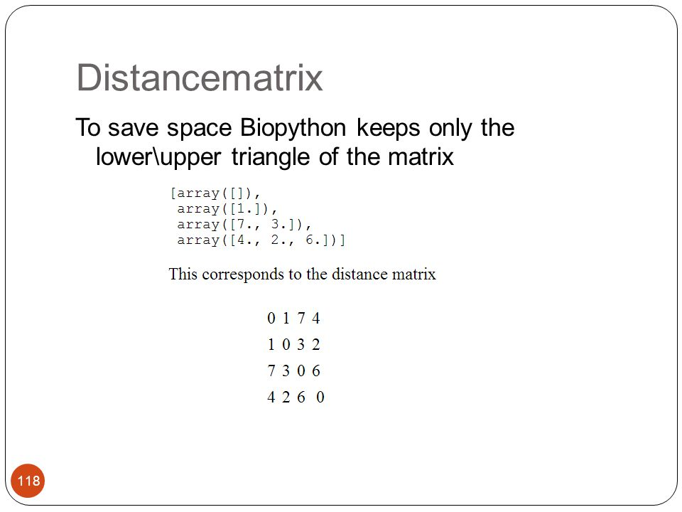 Distancematrix To save space Biopython keeps only the lower\upper triangle of the matrix