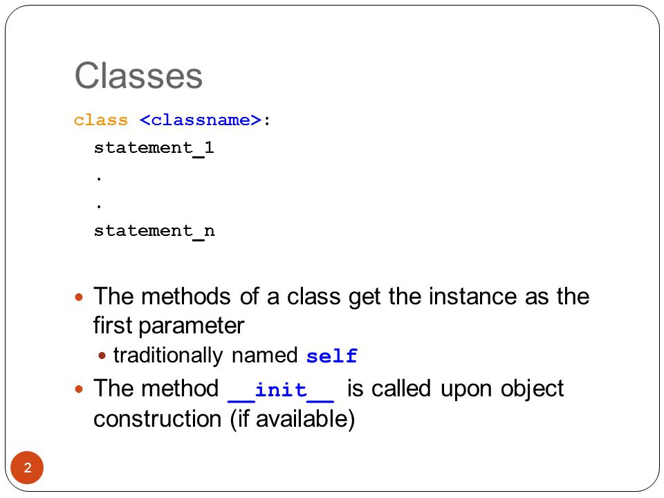 Classes The methods of a class get the instance as the first parameter