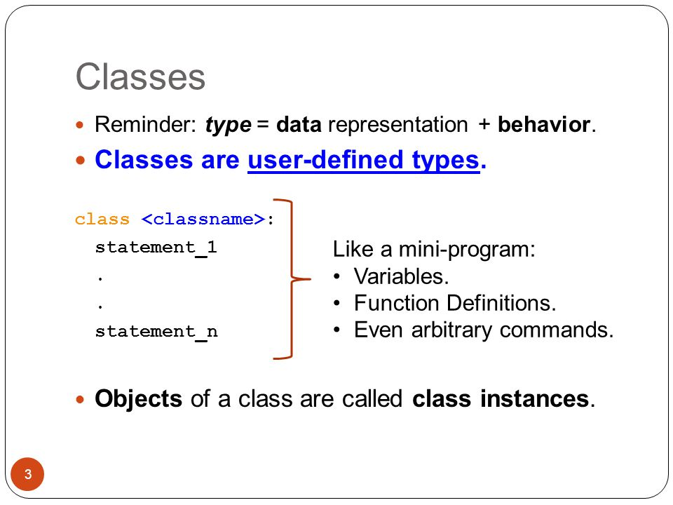 Classes Classes are user-defined types.