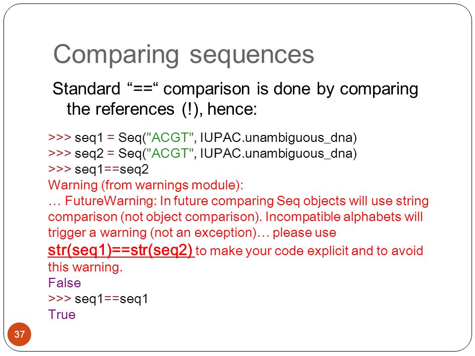 Comparing sequences Standard == comparison is done by comparing the references (!), hence: