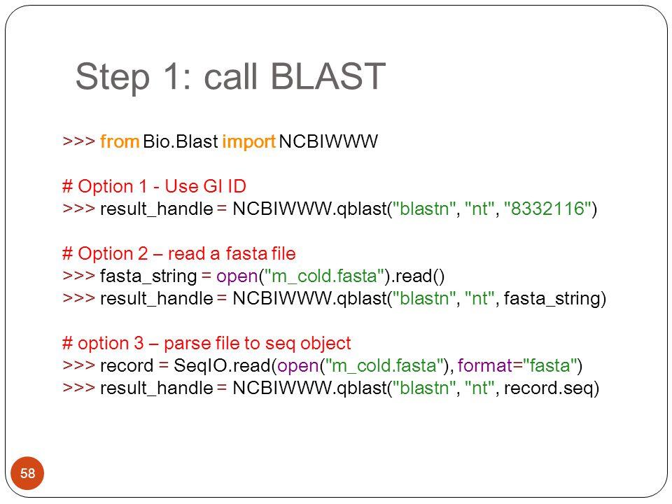 Step 1: call BLAST >>> from Bio.Blast import NCBIWWW
