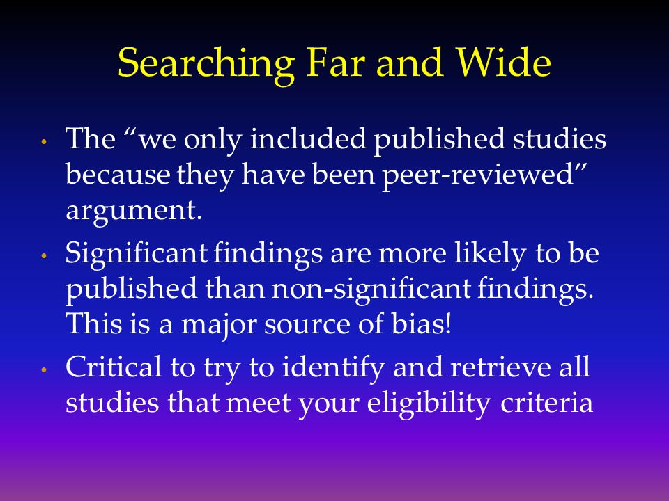 Searching Far and Wide The we only included published studies because they have been peer-reviewed argument.
