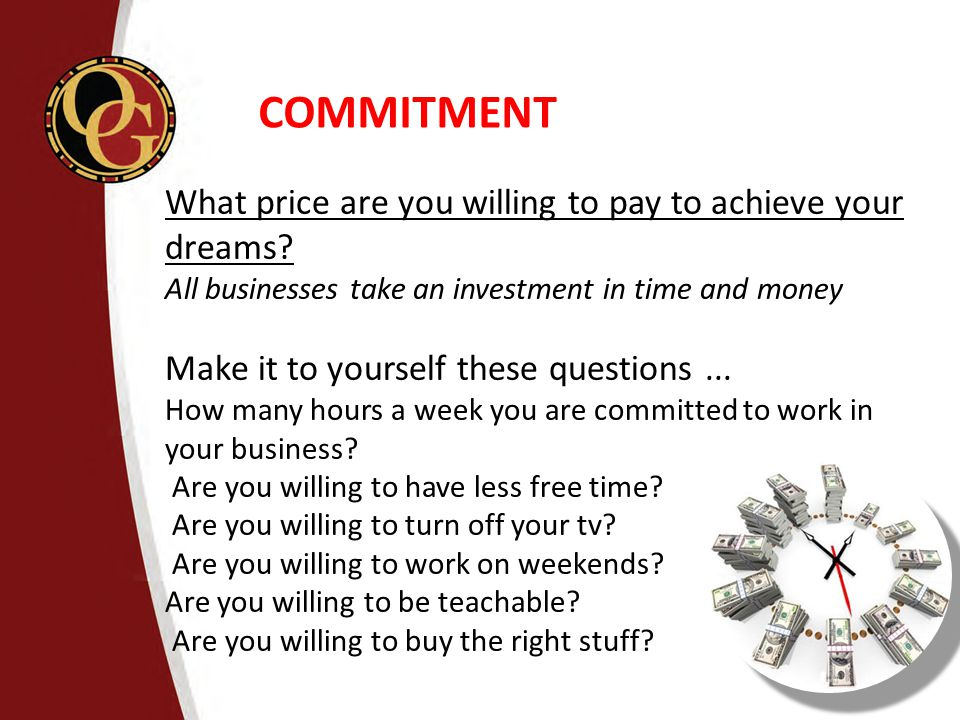 COMMITMENT What price are you willing to pay to achieve your dreams