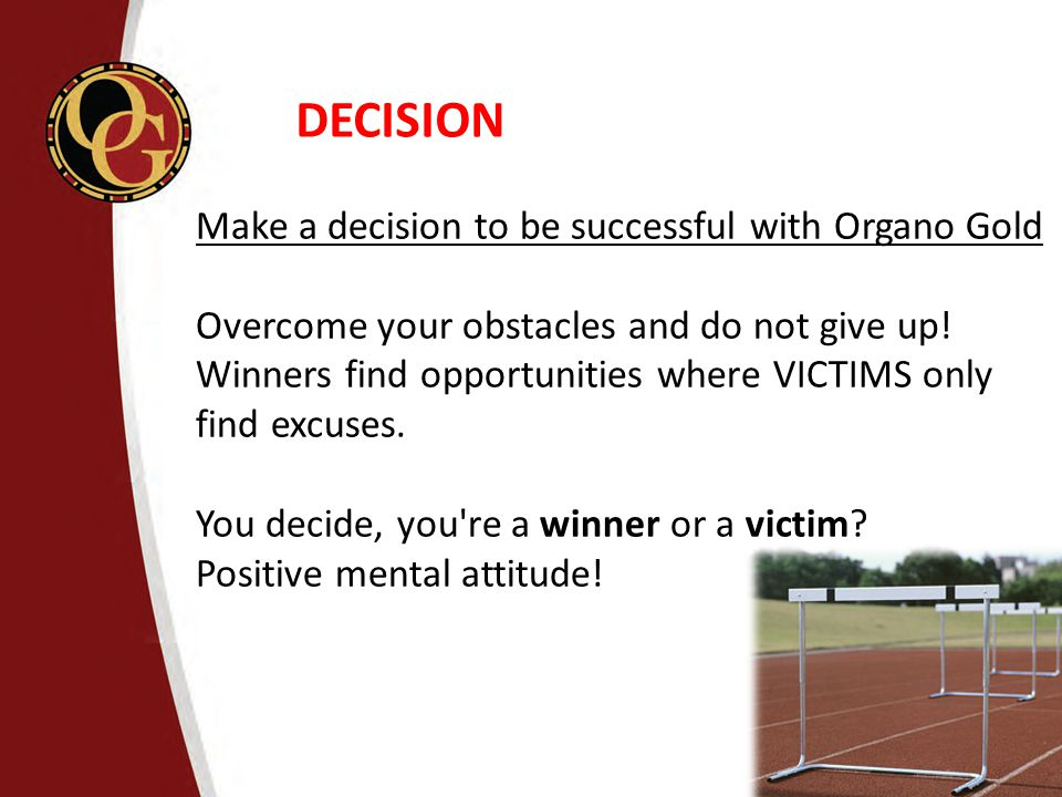 DECISION Make a decision to be successful with Organo Gold
