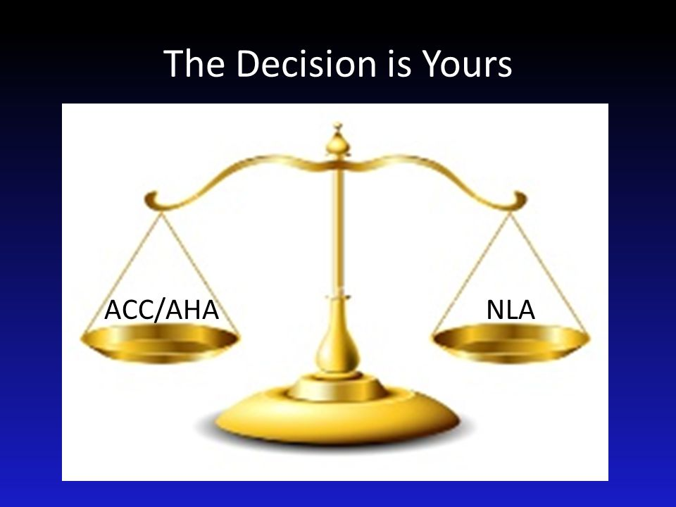 The Decision is Yours ACC/AHA NLA