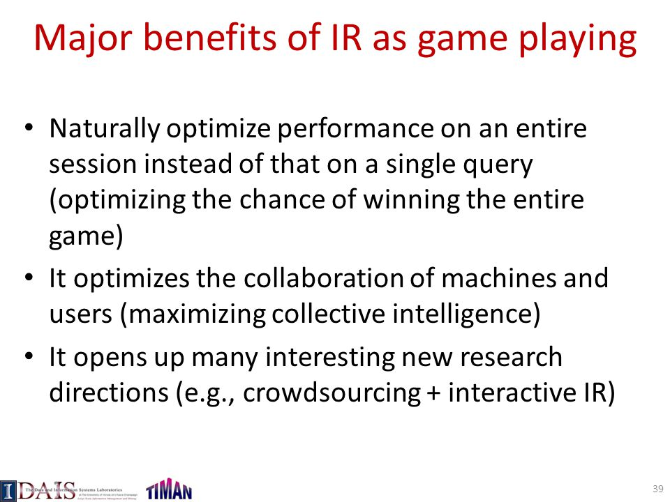 Major benefits of IR as game playing