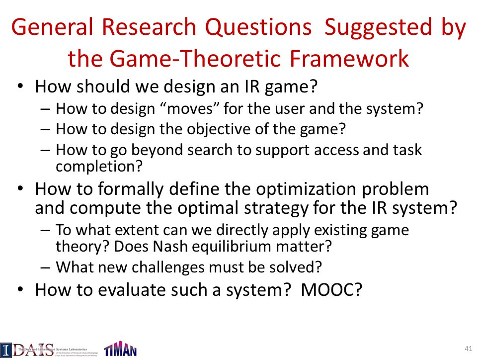 General Research Questions Suggested by the Game-Theoretic Framework