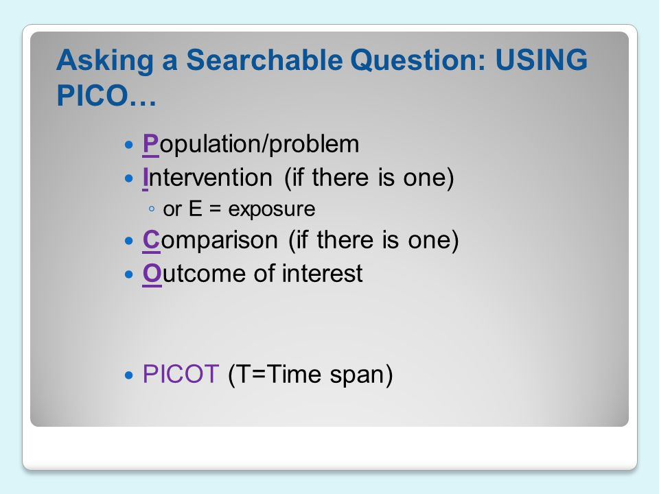 Asking a Searchable Question: USING PICO…