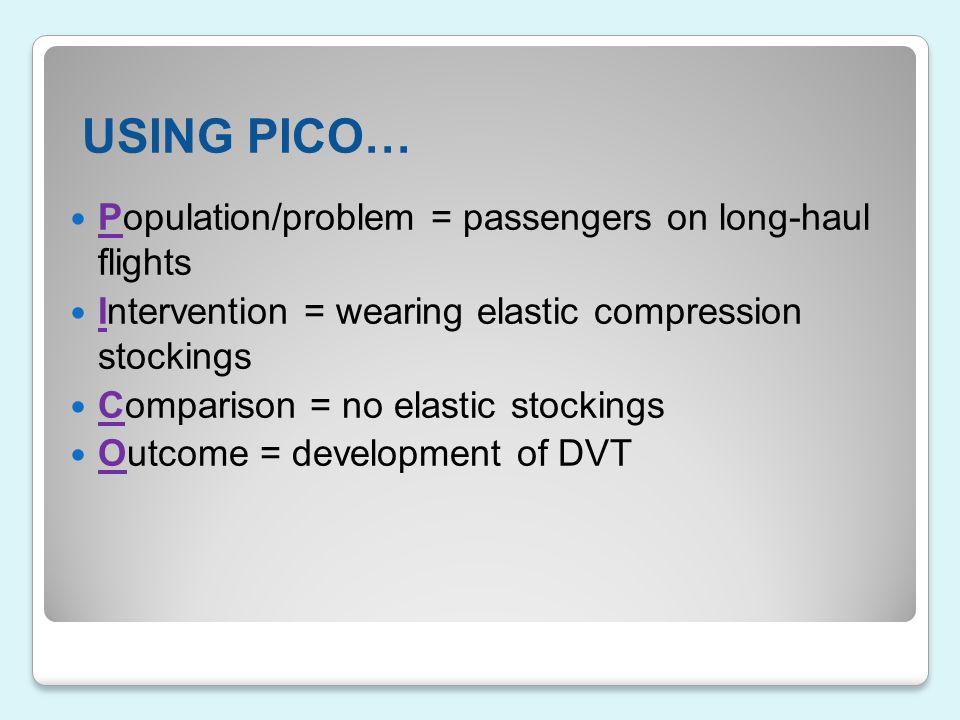 USING PICO… Population/problem = passengers on long-haul flights