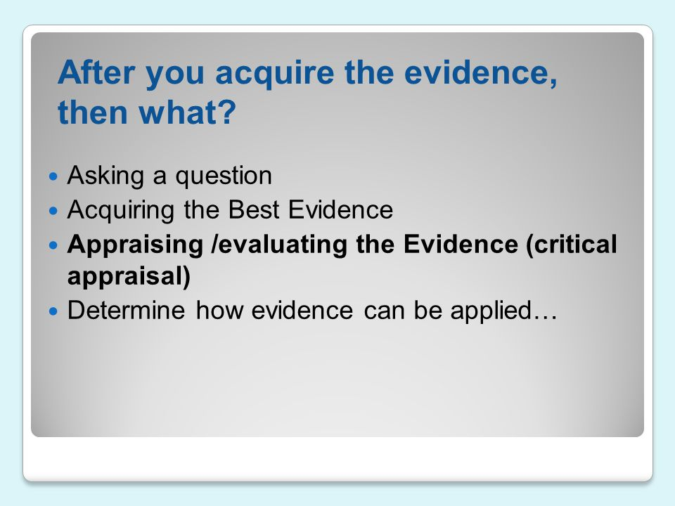 After you acquire the evidence, then what