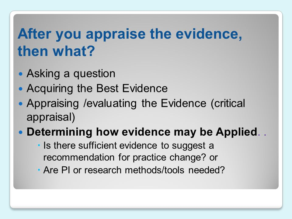 After you appraise the evidence, then what