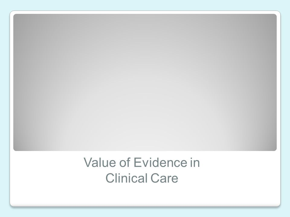 Value of Evidence in Clinical Care