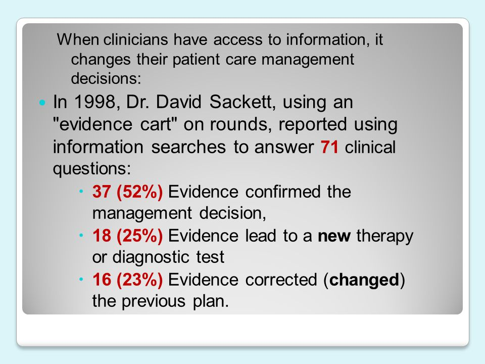 When clinicians have access to information, it changes their patient care management decisions: