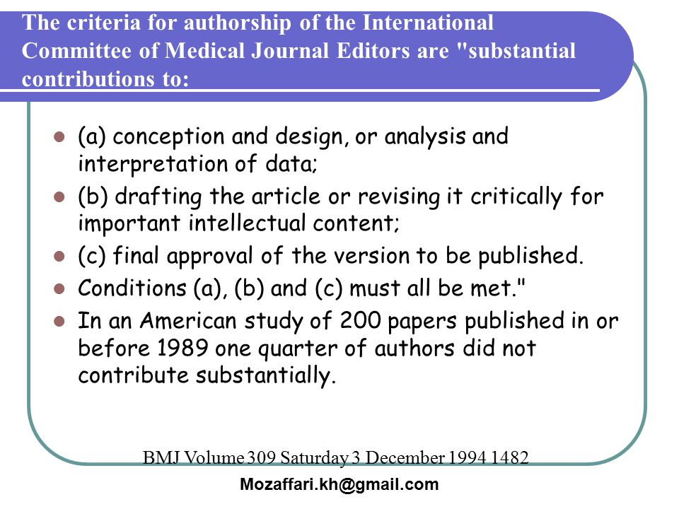 The criteria for authorship of the International Committee of Medical Journal Editors are substantial contributions to: