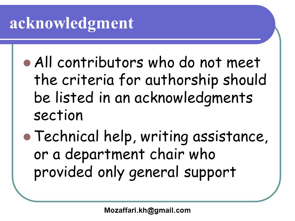 acknowledgment All contributors who do not meet the criteria for authorship should be listed in an acknowledgments section.