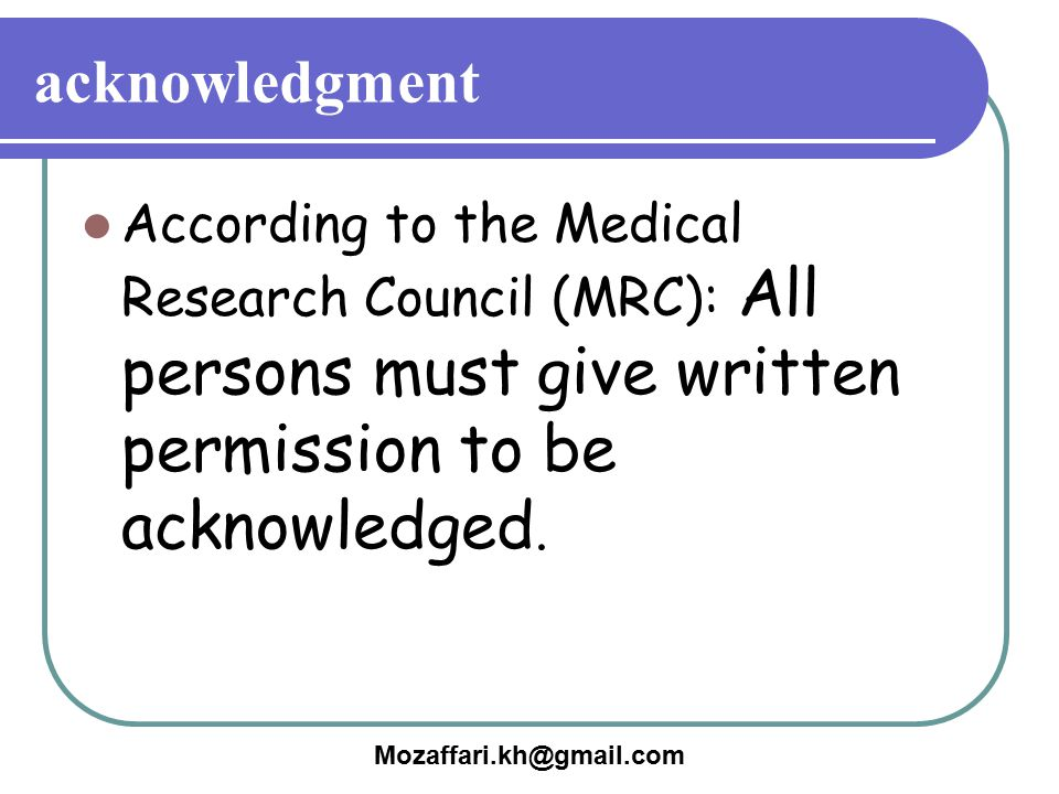 acknowledgment According to the Medical Research Council (MRC): All persons must give written permission to be acknowledged.
