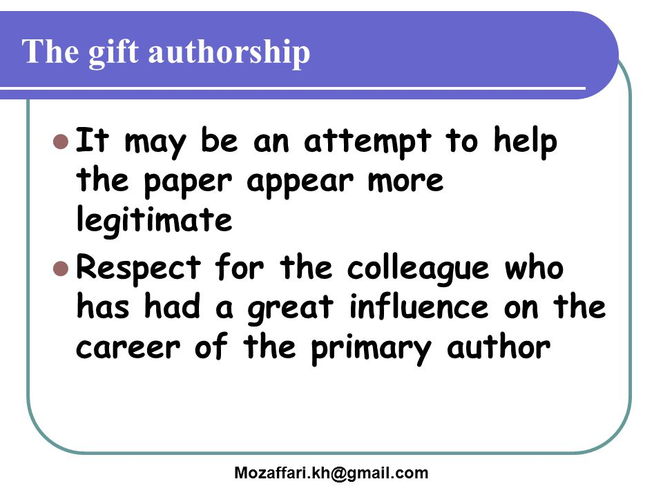 The gift authorship It may be an attempt to help the paper appear more legitimate.