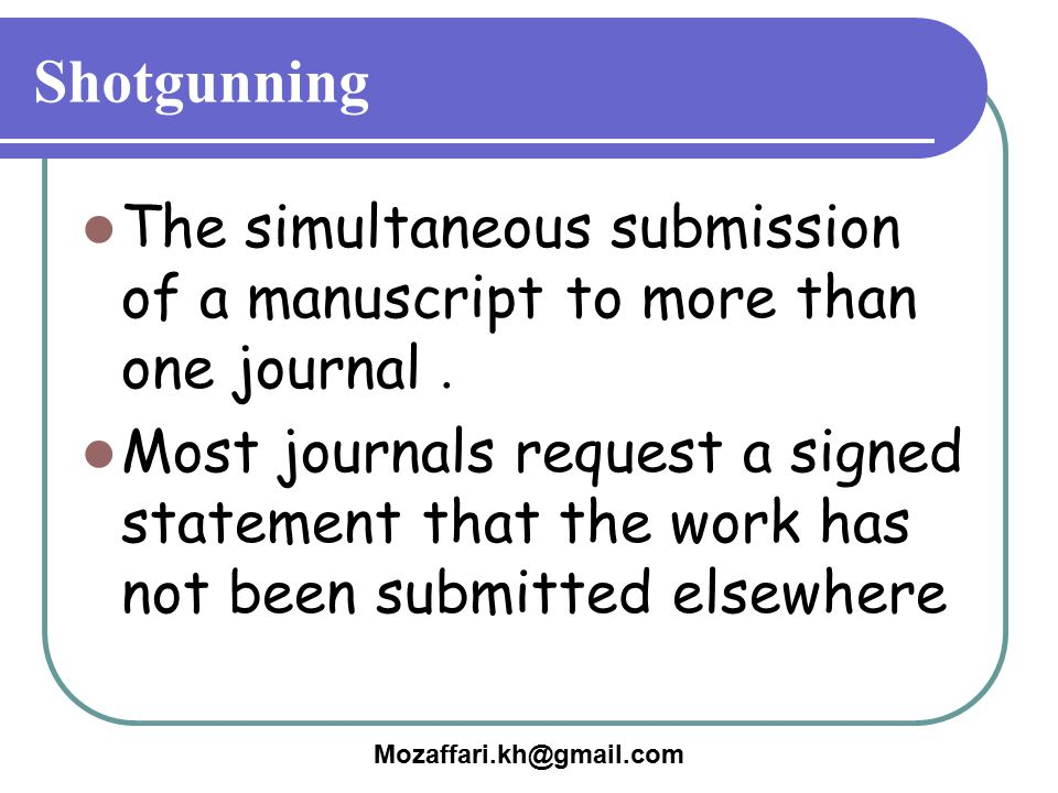 Shotgunning The simultaneous submission of a manuscript to more than one journal .