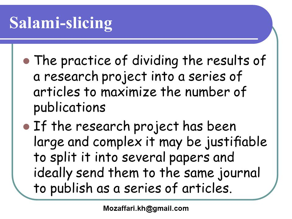 Salami-slicing The practice of dividing the results of a research project into a series of articles to maximize the number of publications.
