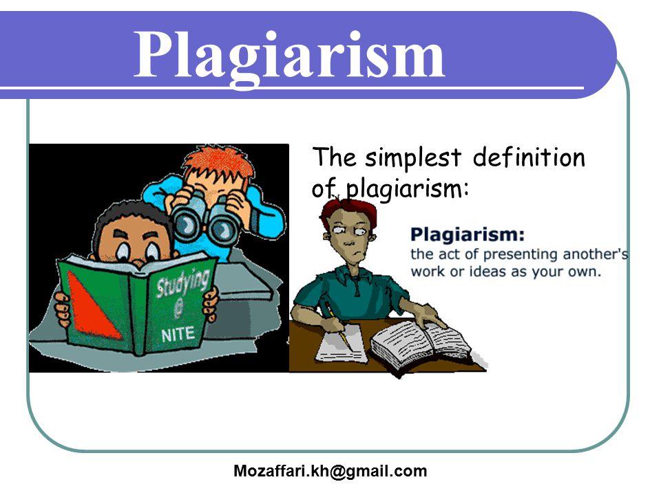 Plagiarism The simplest definition of plagiarism: