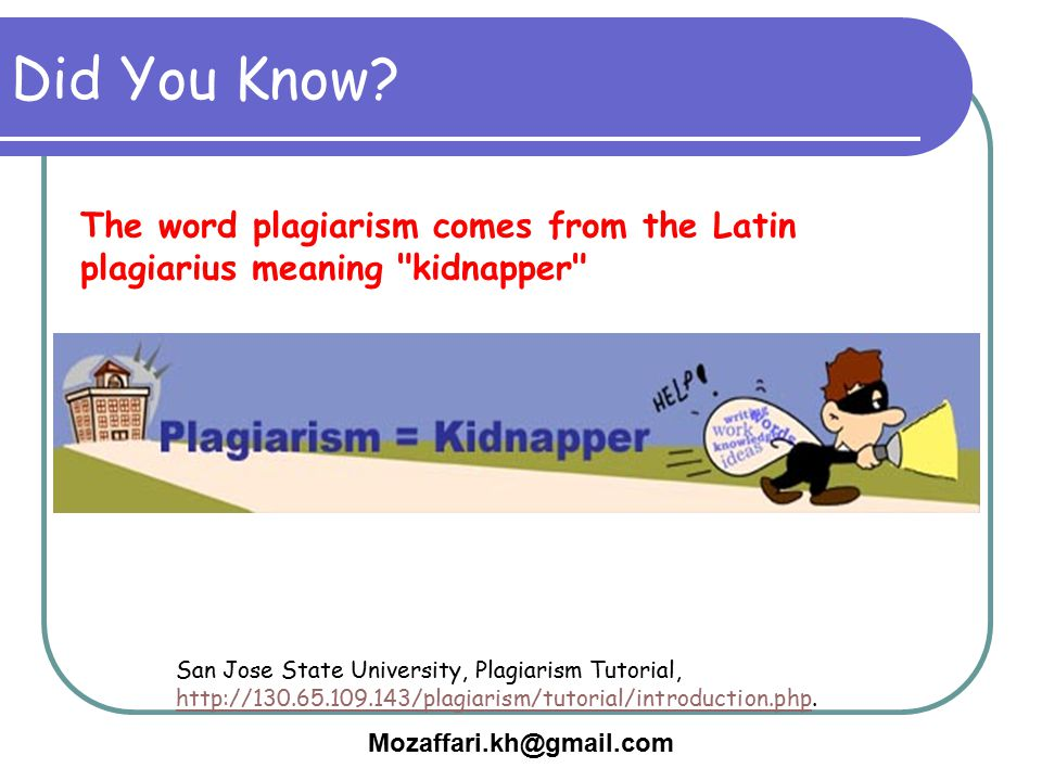 Did You Know The word plagiarism comes from the Latin plagiarius meaning kidnapper
