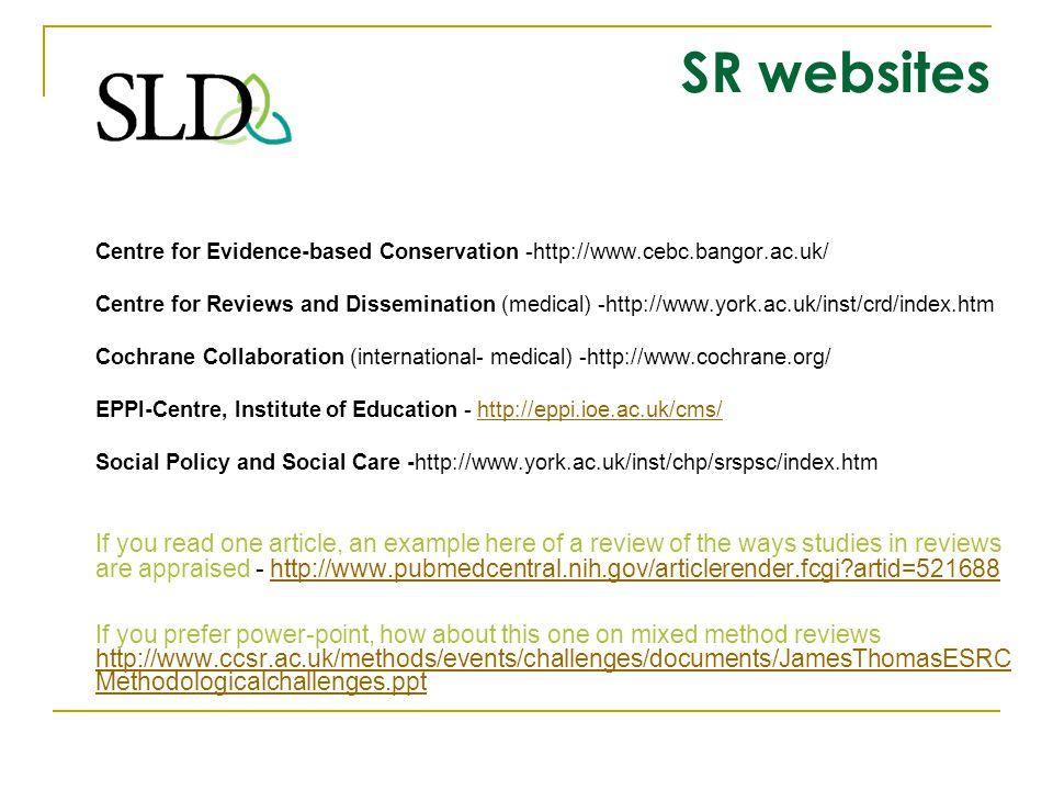 SR websites Centre for Evidence-based Conservation -http://www.cebc.bangor.ac.uk/