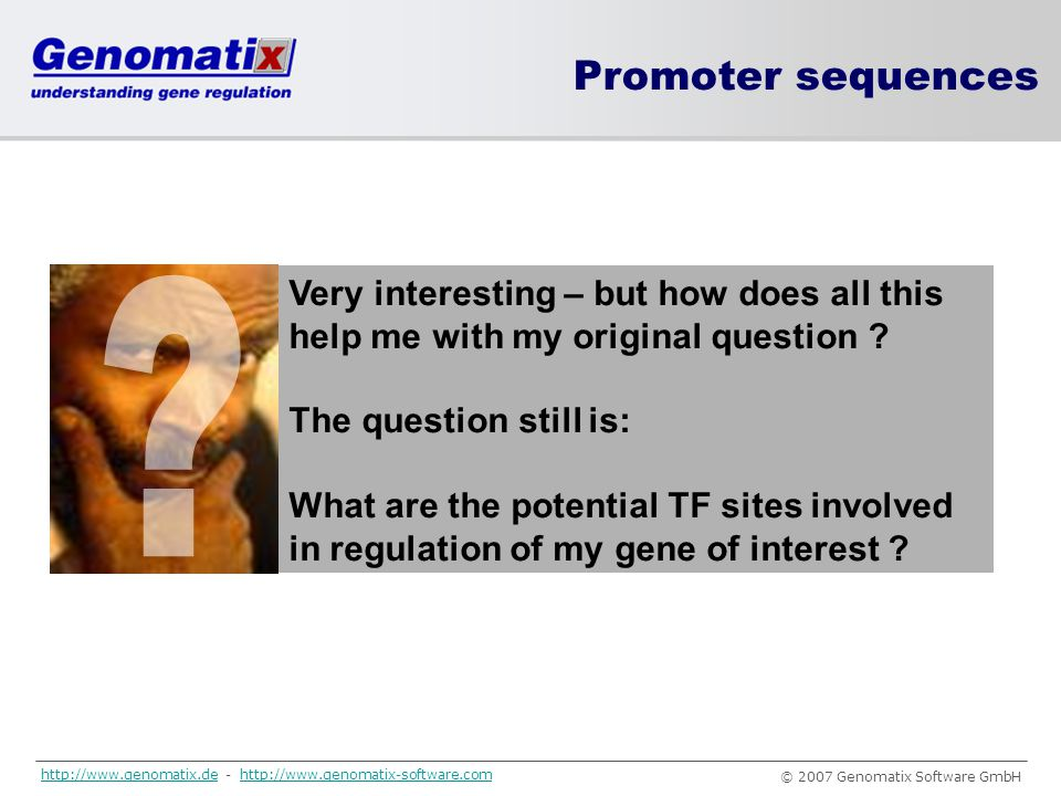 Promoter sequences Very interesting – but how does all this help me with my original question The question still is: