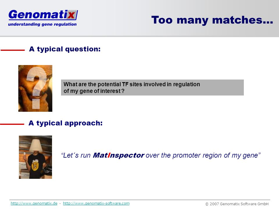 Too many matches… A typical question: A typical approach: