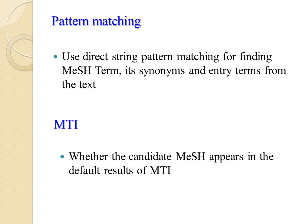 Pattern matching Use direct string pattern matching for finding MeSH Term, its synonyms and entry terms from the text.