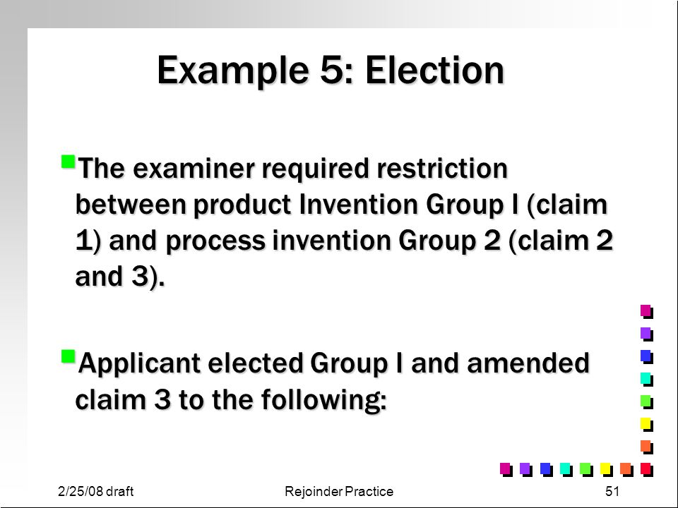 Example 5: Election The examiner required restriction between product Invention Group I (claim 1) and process invention Group 2 (claim 2 and 3).