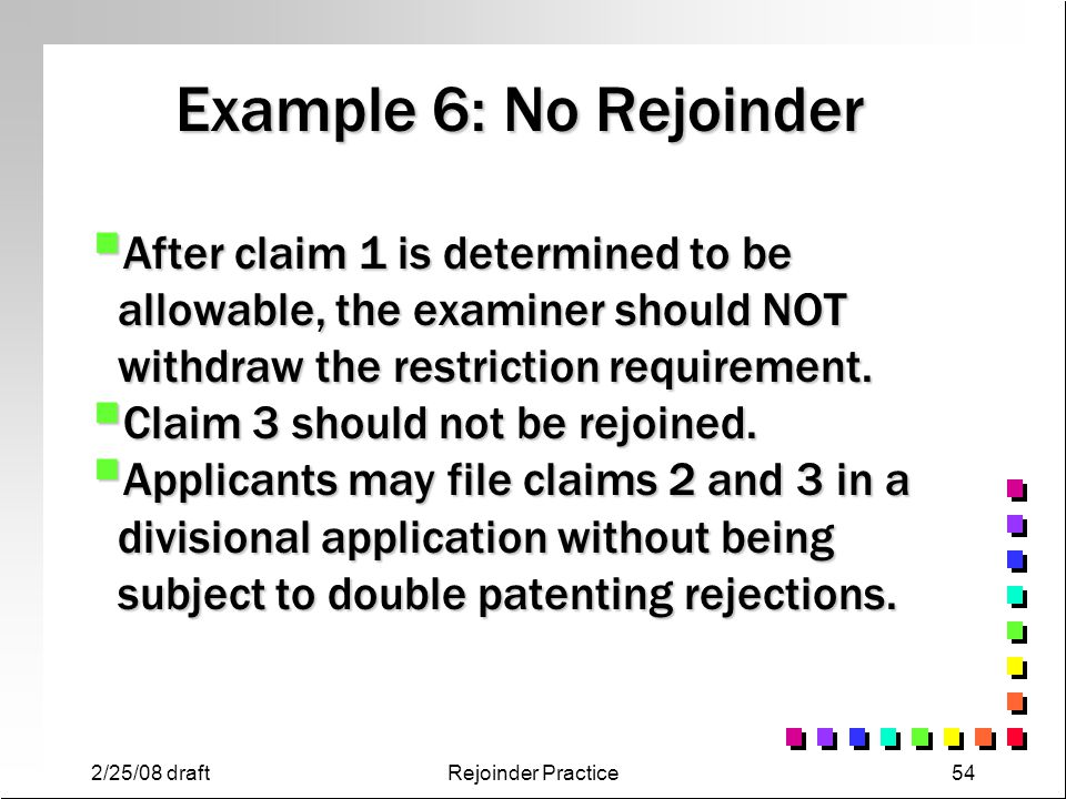Example 6: No Rejoinder After claim 1 is determined to be allowable, the examiner should NOT withdraw the restriction requirement.