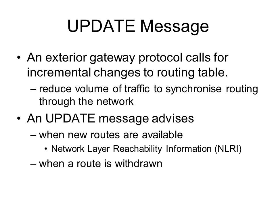 UPDATE Message An exterior gateway protocol calls for incremental changes to routing table.