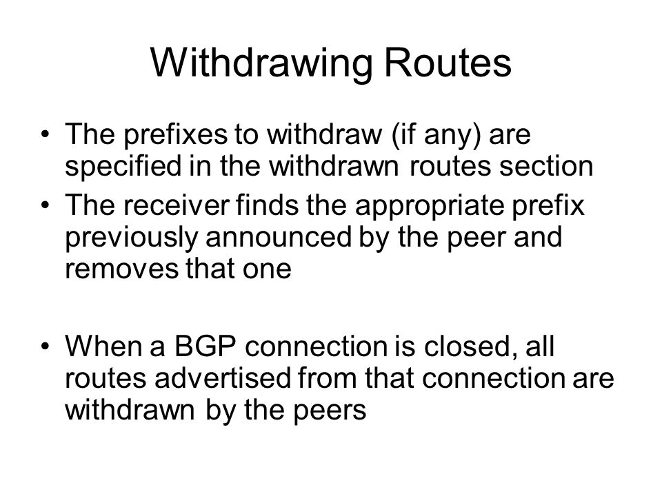 Withdrawing Routes The prefixes to withdraw (if any) are specified in the withdrawn routes section.