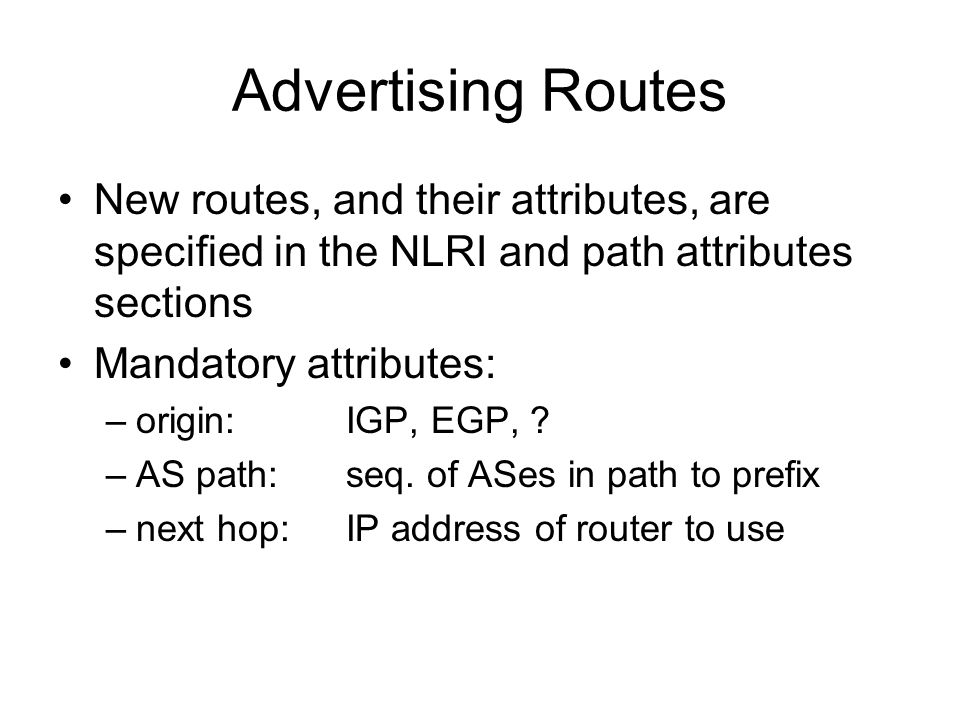 Advertising Routes New routes, and their attributes, are specified in the NLRI and path attributes sections.
