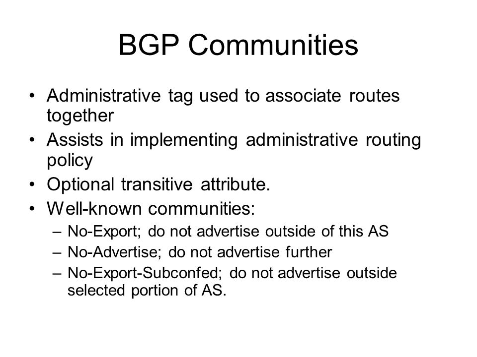 BGP Communities Administrative tag used to associate routes together