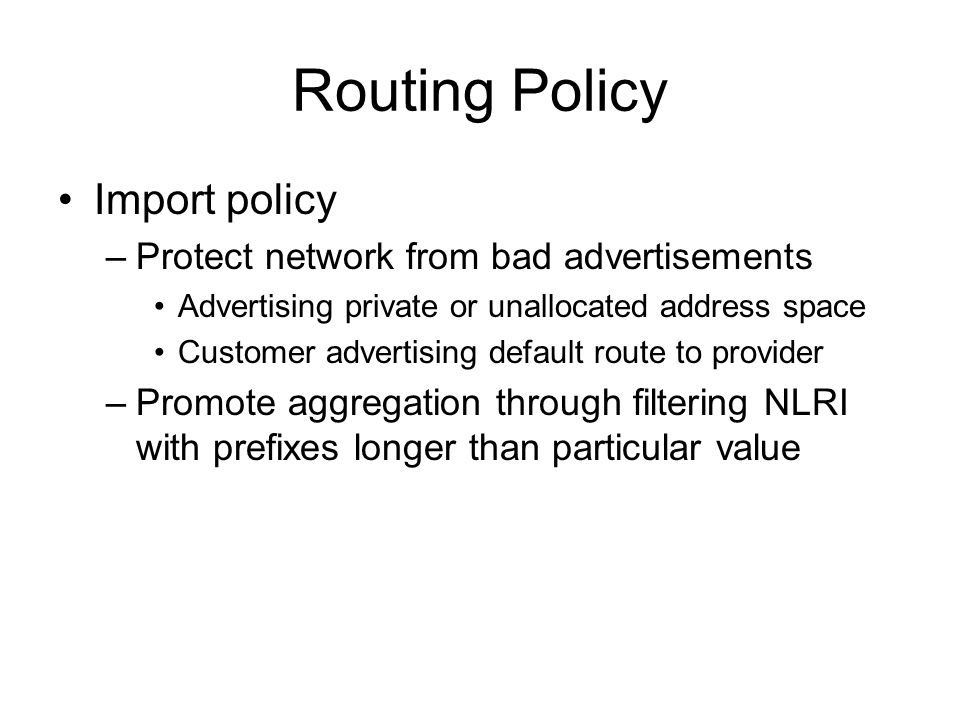 Routing Policy Import policy Protect network from bad advertisements