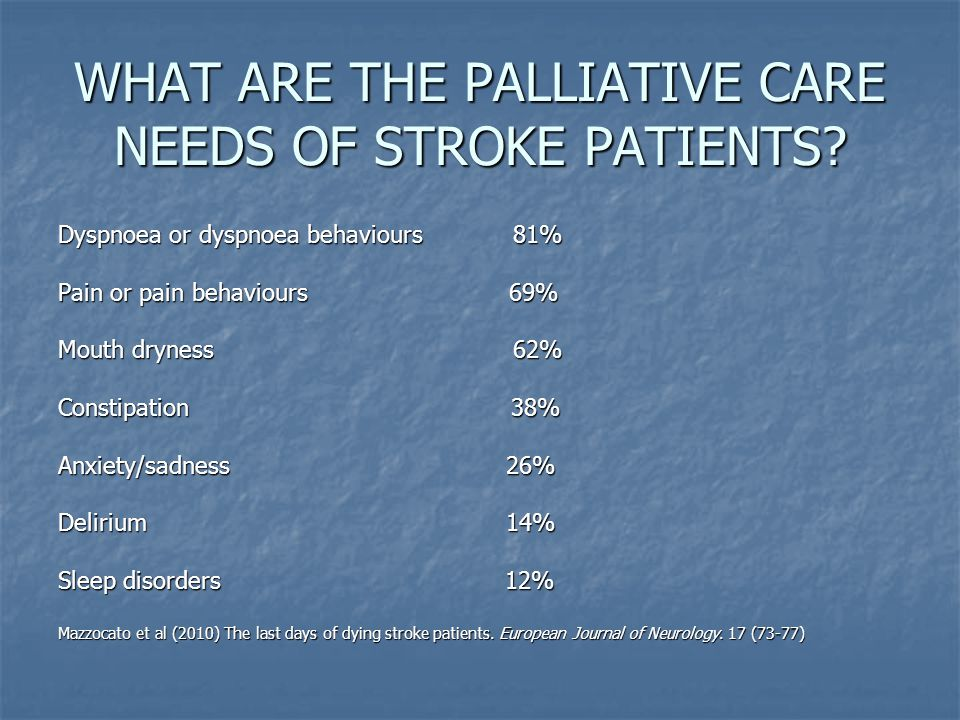 WHAT ARE THE PALLIATIVE CARE NEEDS OF STROKE PATIENTS