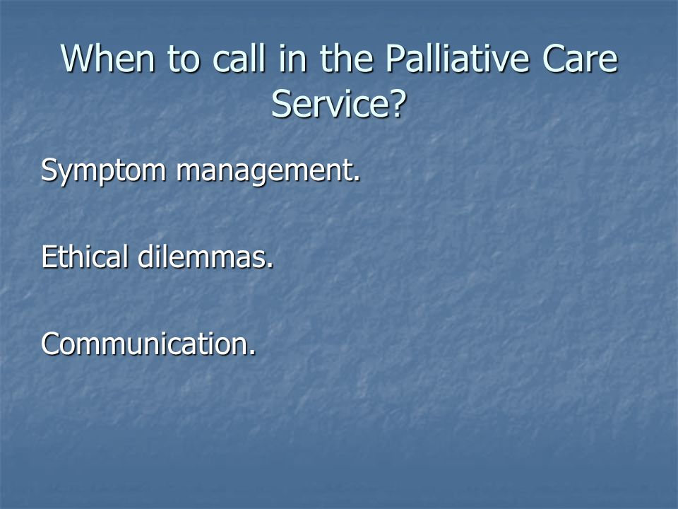 When to call in the Palliative Care Service
