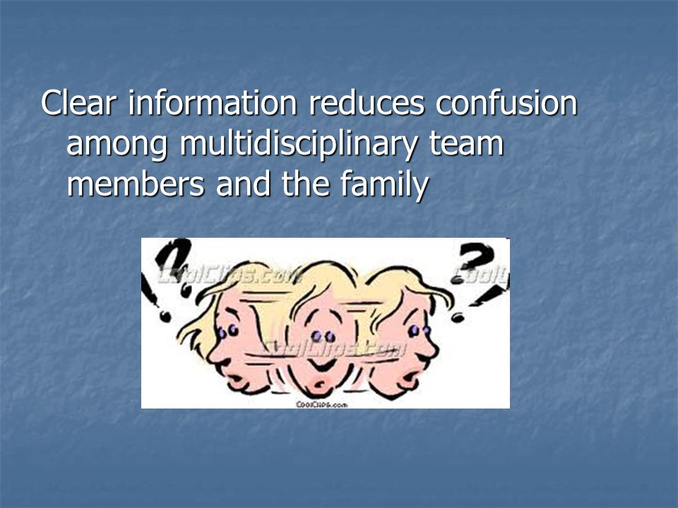Clear information reduces confusion among multidisciplinary team members and the family
