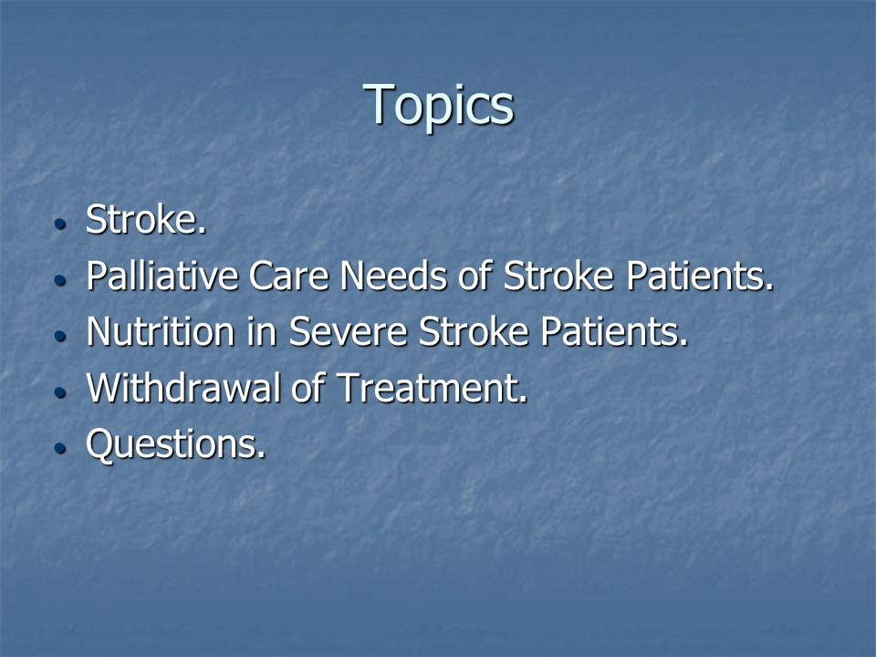 Topics Stroke. Palliative Care Needs of Stroke Patients.