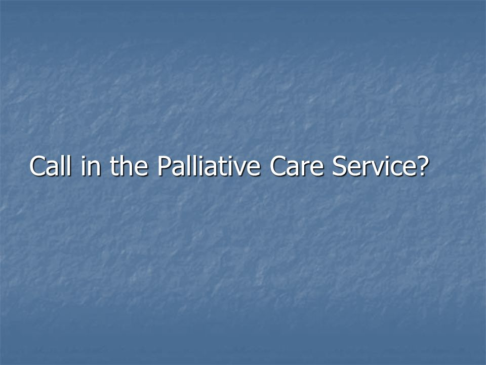 Call in the Palliative Care Service