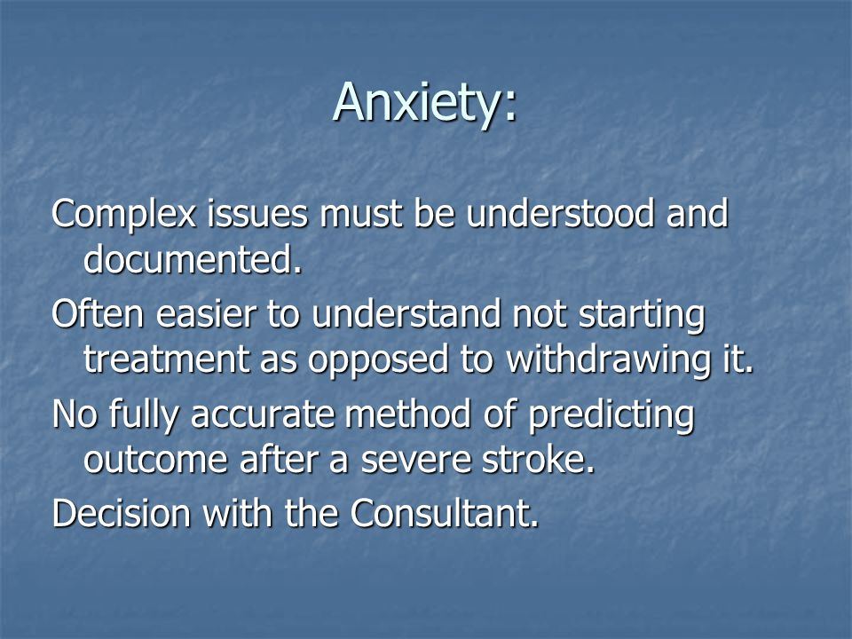 Anxiety: Complex issues must be understood and documented.