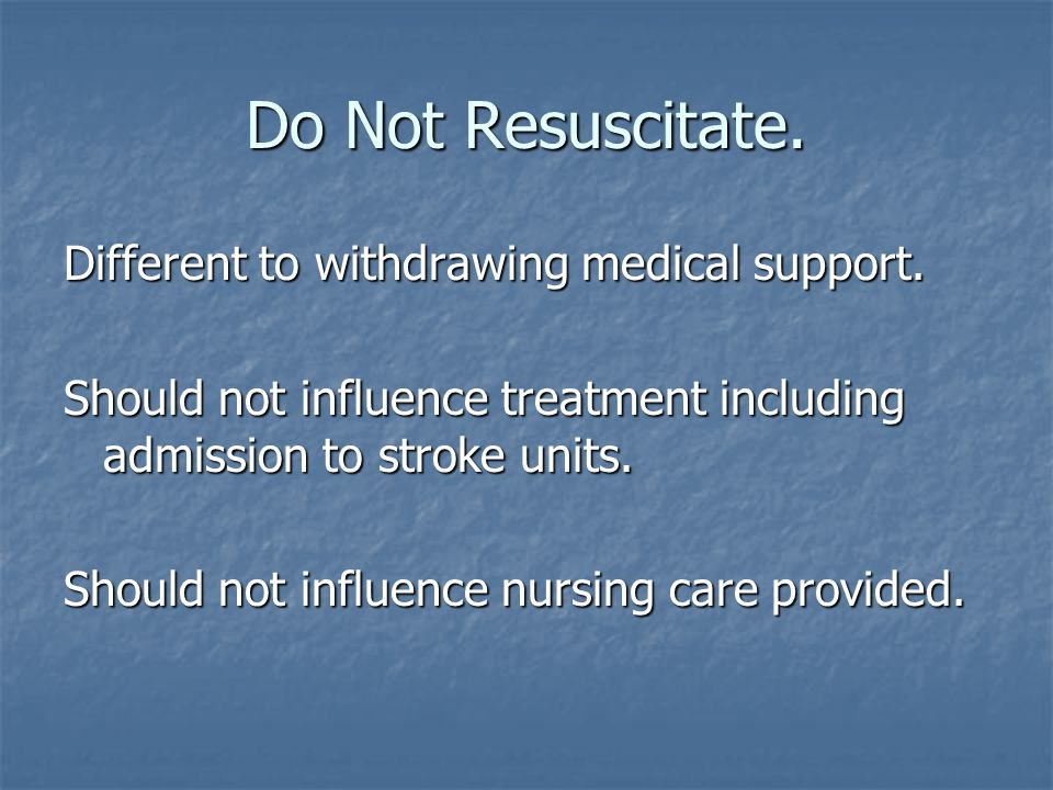 Do Not Resuscitate. Different to withdrawing medical support.