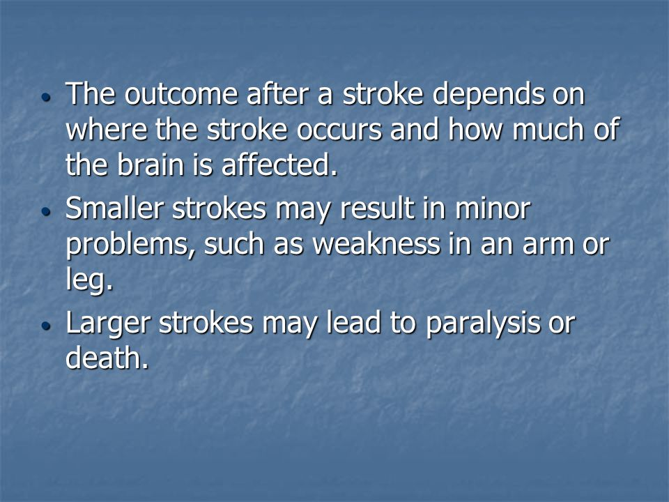 Larger strokes may lead to paralysis or death.