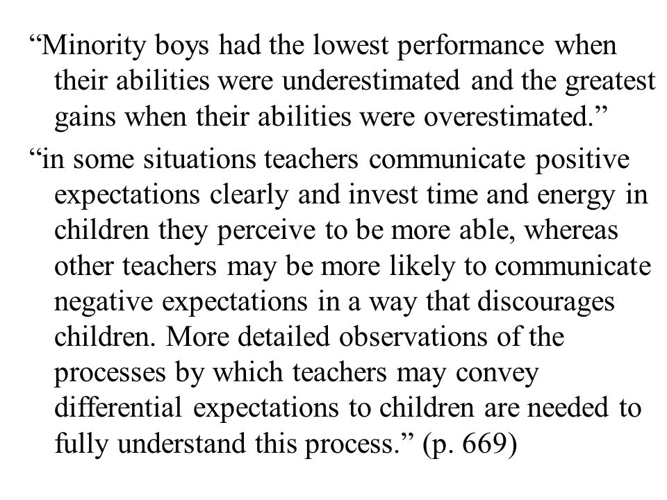 Minority boys had the lowest performance when their abilities were underestimated and the greatest gains when their abilities were overestimated.