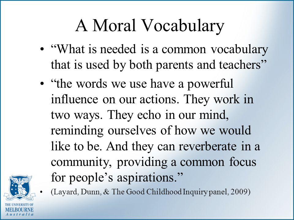A Moral Vocabulary What is needed is a common vocabulary that is used by both parents and teachers