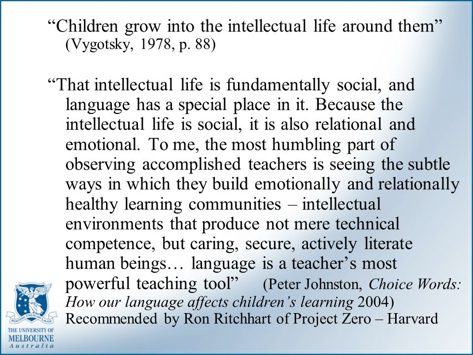 Children grow into the intellectual life around them (Vygotsky, 1978, p. 88)