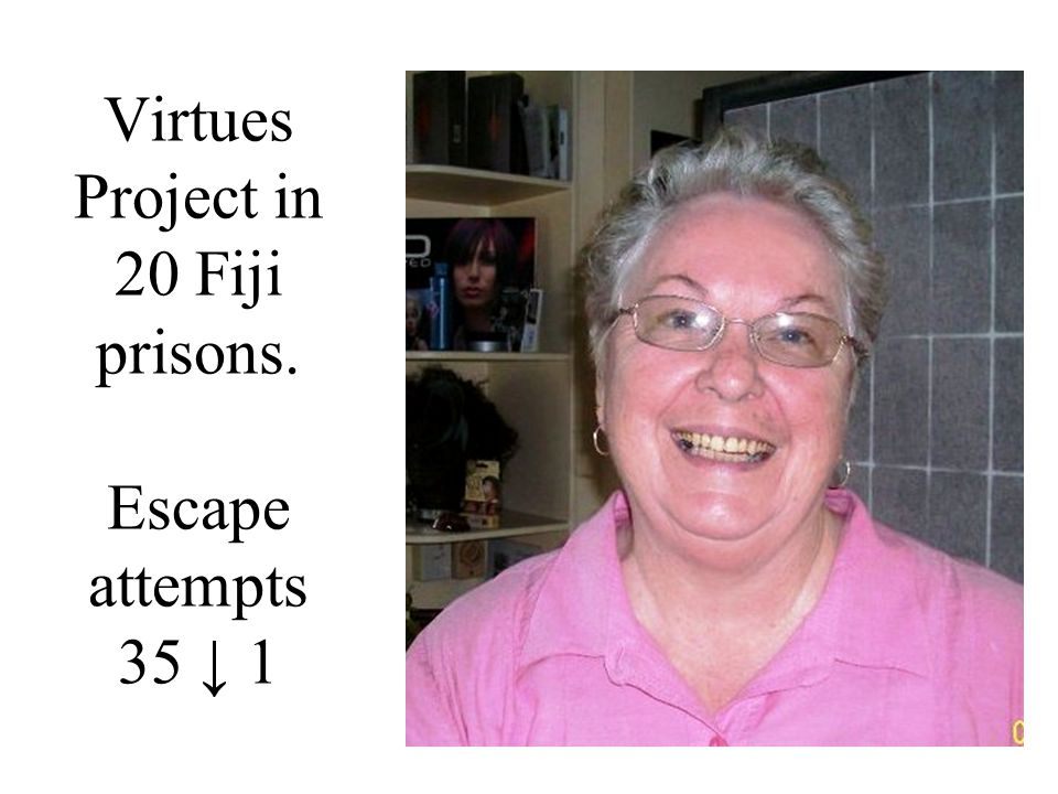 Virtues Project in 20 Fiji prisons. Escape attempts 35 ↓ 1