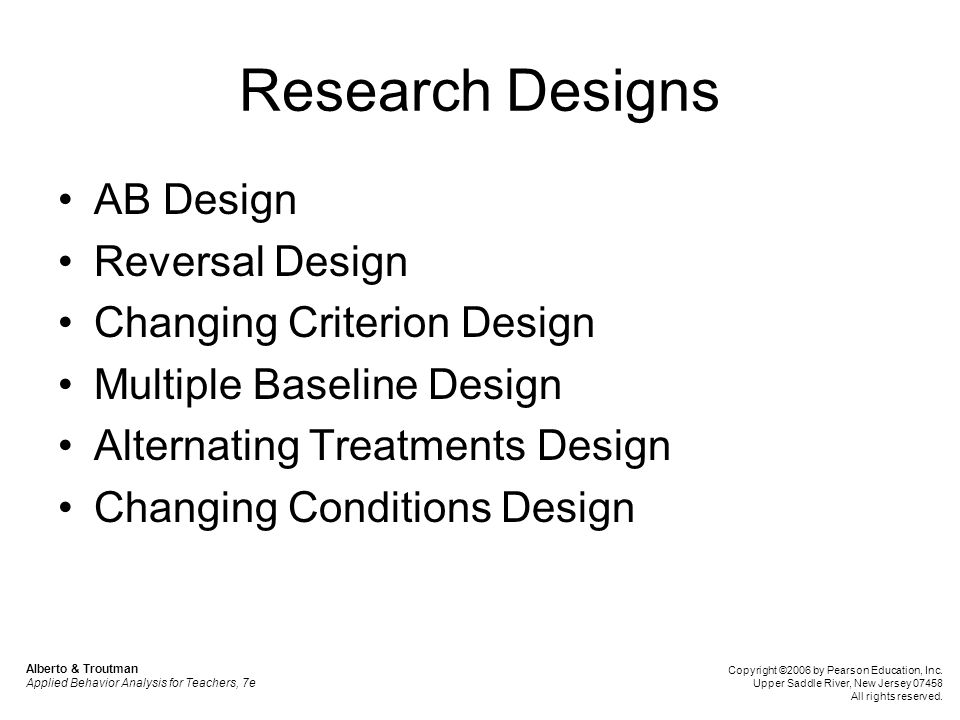Research Designs AB Design Reversal Design Changing Criterion Design