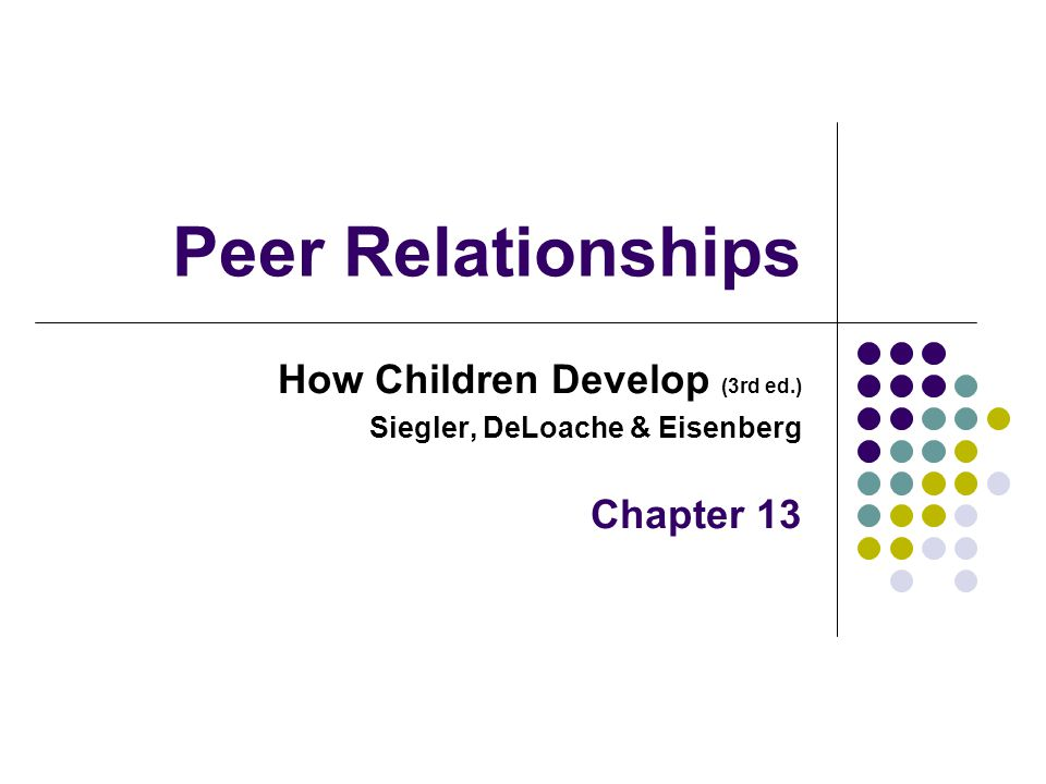 Peer Relationships How Children Develop (3rd ed.) Chapter 13
